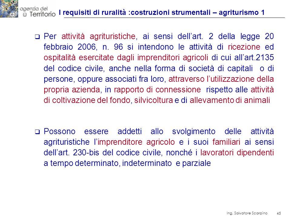 45 Ing. Salvatore Scarpino 45 Per attività agrituristiche, ai sensi dellart. 2 della legge 20 febbraio 2006, n. 96 si intendono le attività di ricezio