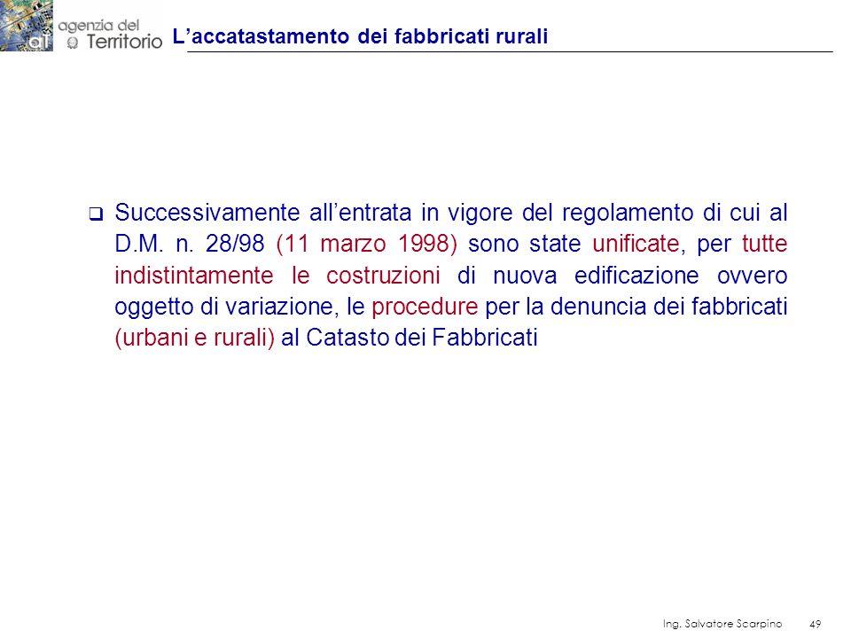49 Ing. Salvatore Scarpino 49 Successivamente allentrata in vigore del regolamento di cui al D.M. n. 28/98 (11 marzo 1998) sono state unificate, per t