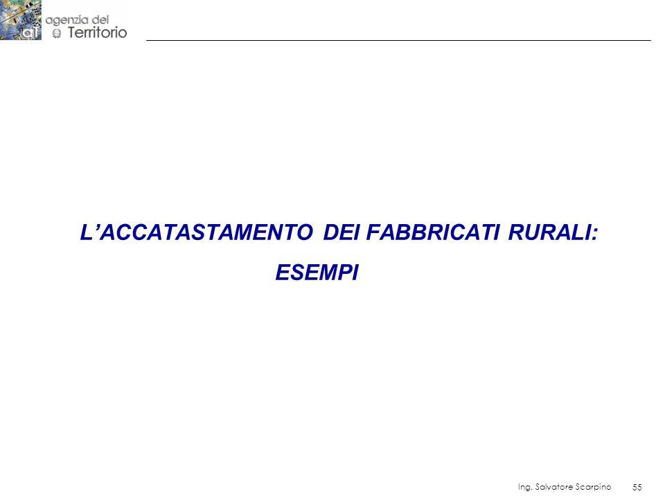 55 Ing. Salvatore Scarpino 55 LACCATASTAMENTO DEI FABBRICATI RURALI: ESEMPI