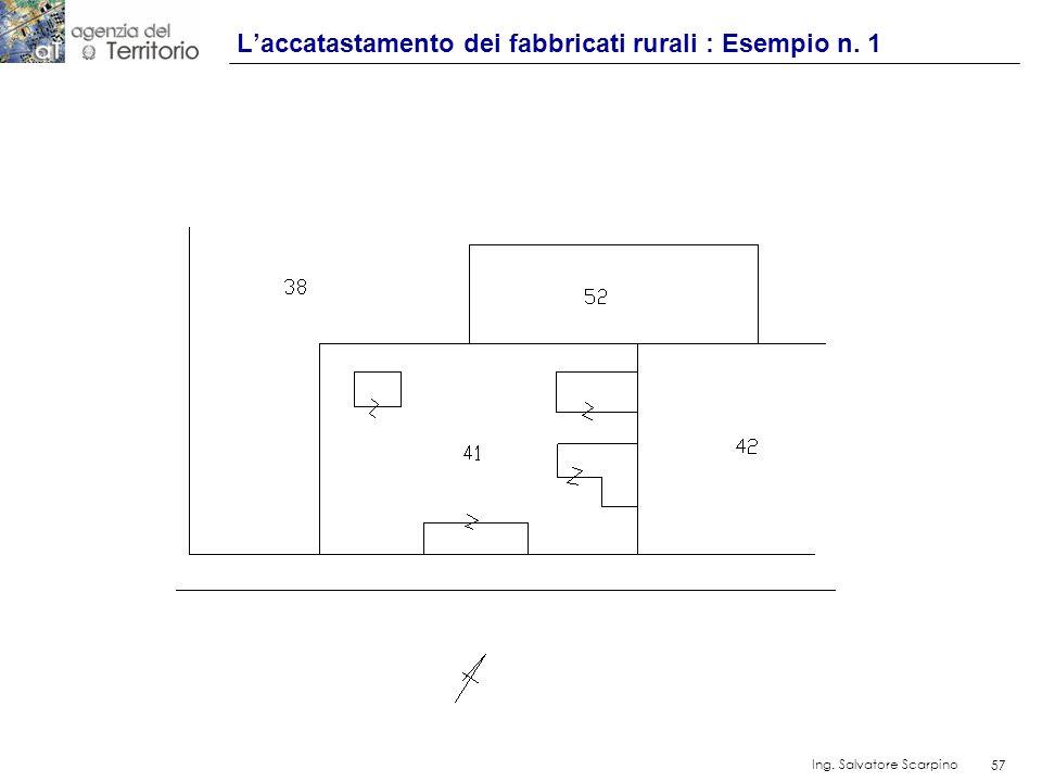 57 Ing. Salvatore Scarpino 57 Laccatastamento dei fabbricati rurali : Esempio n. 1