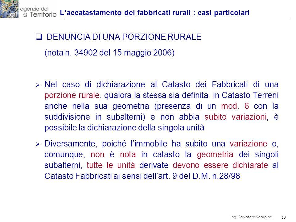 63 Ing. Salvatore Scarpino 63 DENUNCIA DI UNA PORZIONE RURALE (nota n. 34902 del 15 maggio 2006) Nel caso di dichiarazione al Catasto dei Fabbricati d