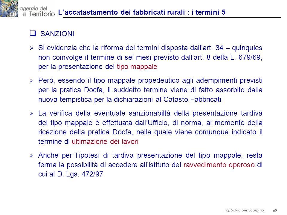 69 Ing. Salvatore Scarpino 69 SANZIONI Si evidenzia che la riforma dei termini disposta dallart. 34 – quinquies non coinvolge il termine di sei mesi p