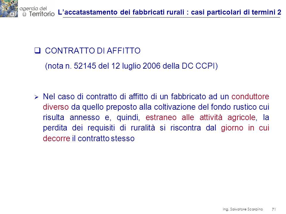 71 Ing. Salvatore Scarpino 71 CONTRATTO DI AFFITTO (nota n. 52145 del 12 luglio 2006 della DC CCPI) Nel caso di contratto di affitto di un fabbricato