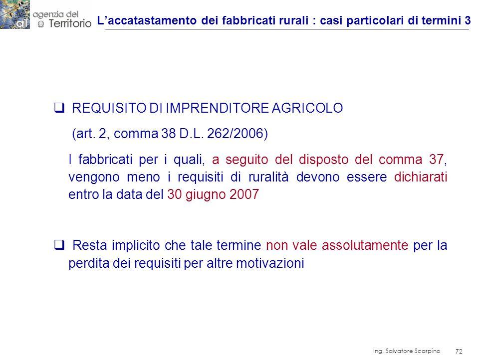 72 Ing. Salvatore Scarpino 72 REQUISITO DI IMPRENDITORE AGRICOLO (art. 2, comma 38 D.L. 262/2006) I fabbricati per i quali, a seguito del disposto del