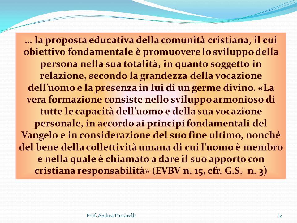 Prof. Andrea Porcarelli12 … la proposta educativa della comunità cristiana, il cui obiettivo fondamentale è promuovere lo sviluppo della persona nella