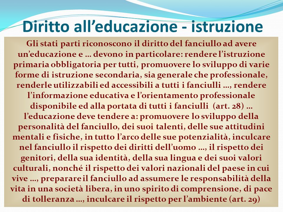 Diritto alleducazione - istruzione Prof. Andrea Porcarelli21 Gli stati parti riconoscono il diritto del fanciullo ad avere uneducazione e … devono in