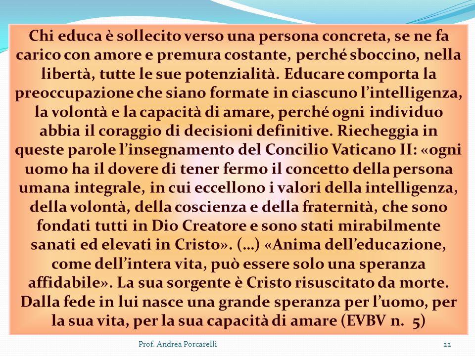 Prof. Andrea Porcarelli22 Chi educa è sollecito verso una persona concreta, se ne fa carico con amore e premura costante, perché sboccino, nella liber