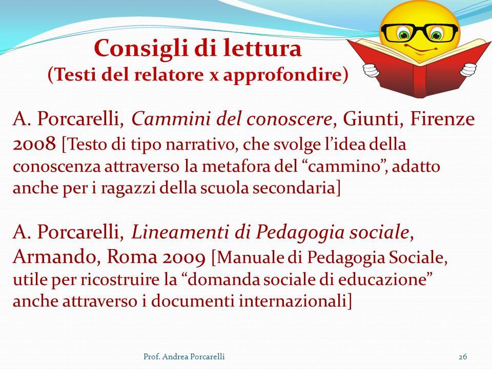 Prof. Andrea Porcarelli26 Consigli di lettura (Testi del relatore x approfondire) A. Porcarelli, Cammini del conoscere, Giunti, Firenze 2008 [Testo di