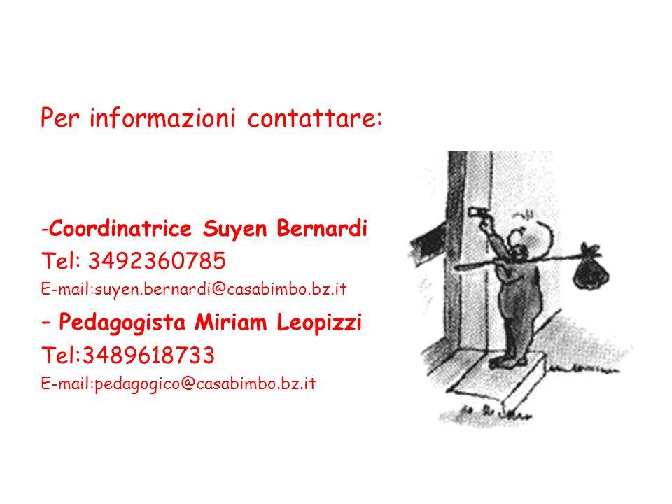 Per informazioni contattare: -Coordinatrice Suyen Bernardi Tel: 3492360785 E-mail:suyen.bernardi@casabimbo.bz.it - Pedagogista Miriam Leopizzi Tel:348