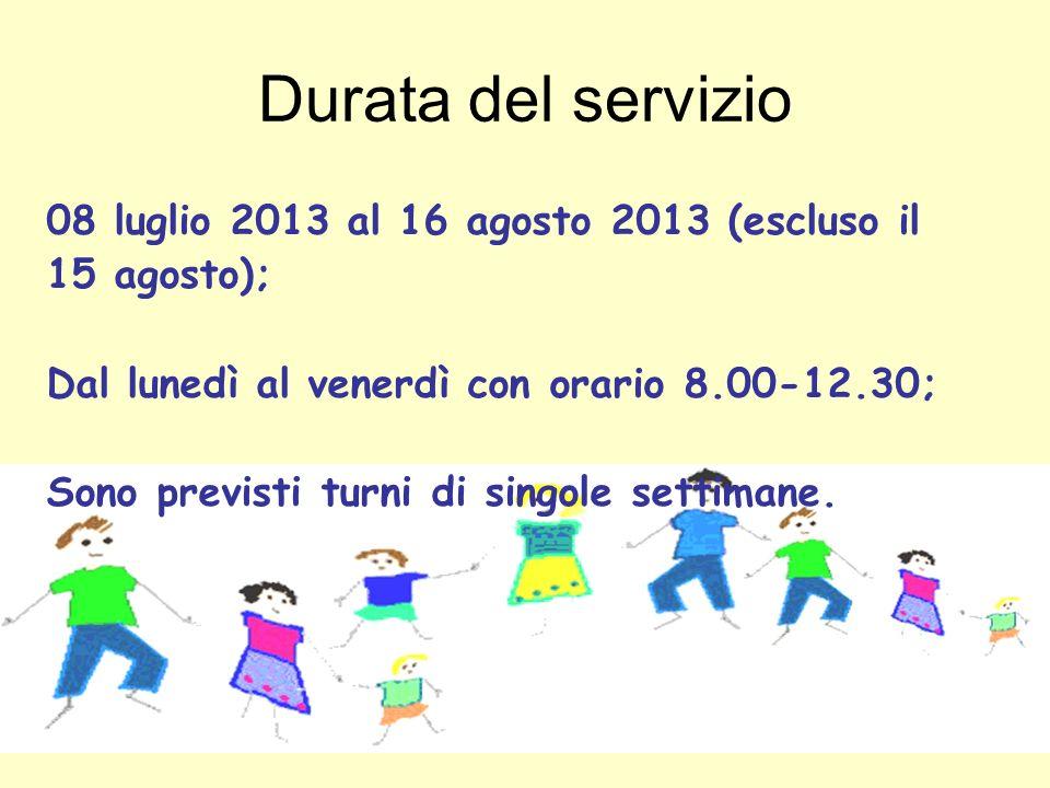 Durata del servizio 08 luglio 2013 al 16 agosto 2013 (escluso il 15 agosto); Dal lunedì al venerdì con orario 8.00-12.30; Sono previsti turni di singo