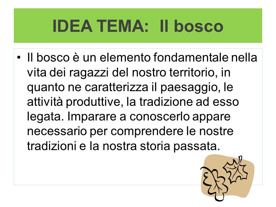 IDEA TEMA: Il bosco Il bosco è un elemento fondamentale nella vita dei ragazzi del nostro territorio, in quanto ne caratterizza il paesaggio, le attiv