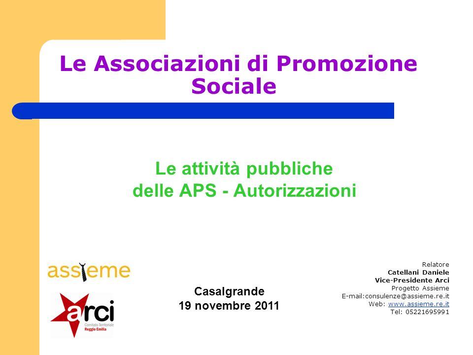 Le Associazioni di Promozione Sociale Le attività pubbliche delle APS - Autorizzazioni Relatore Catellani Daniele Vice-Presidente Arci Progetto Assiem