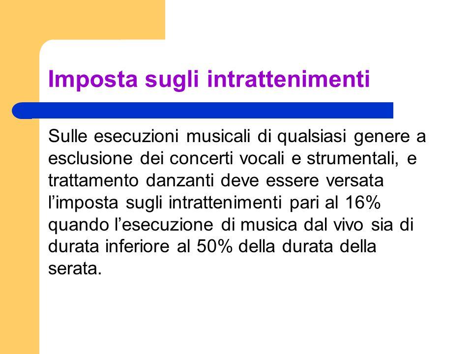 Imposta sugli intrattenimenti Sulle esecuzioni musicali di qualsiasi genere a esclusione dei concerti vocali e strumentali, e trattamento danzanti dev