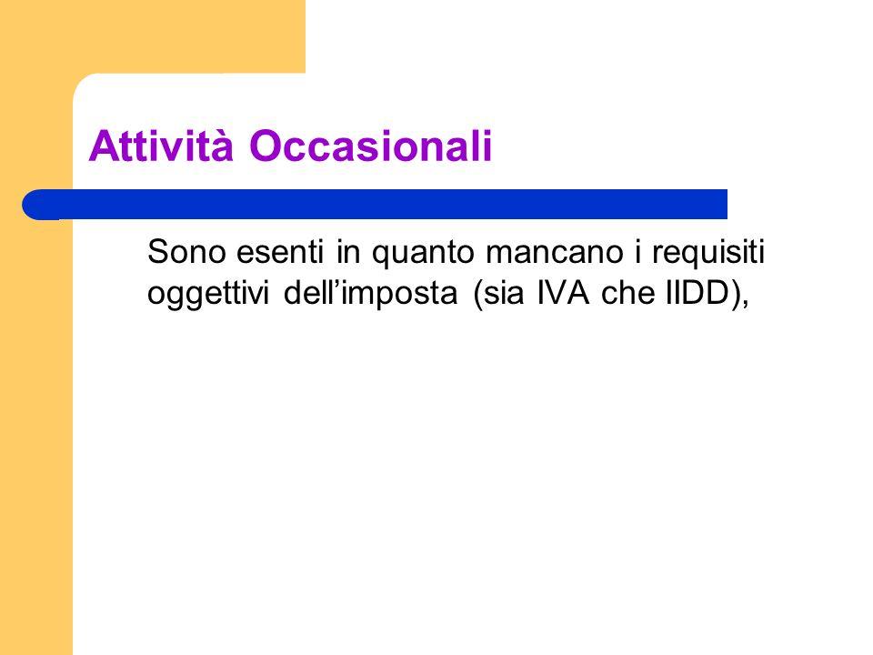 Attività Occasionali Sono esenti in quanto mancano i requisiti oggettivi dellimposta (sia IVA che IIDD),