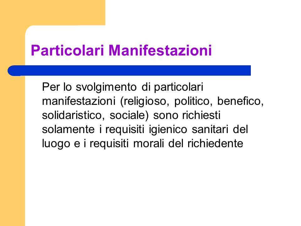 Particolari Manifestazioni Per lo svolgimento di particolari manifestazioni (religioso, politico, benefico, solidaristico, sociale) sono richiesti sol