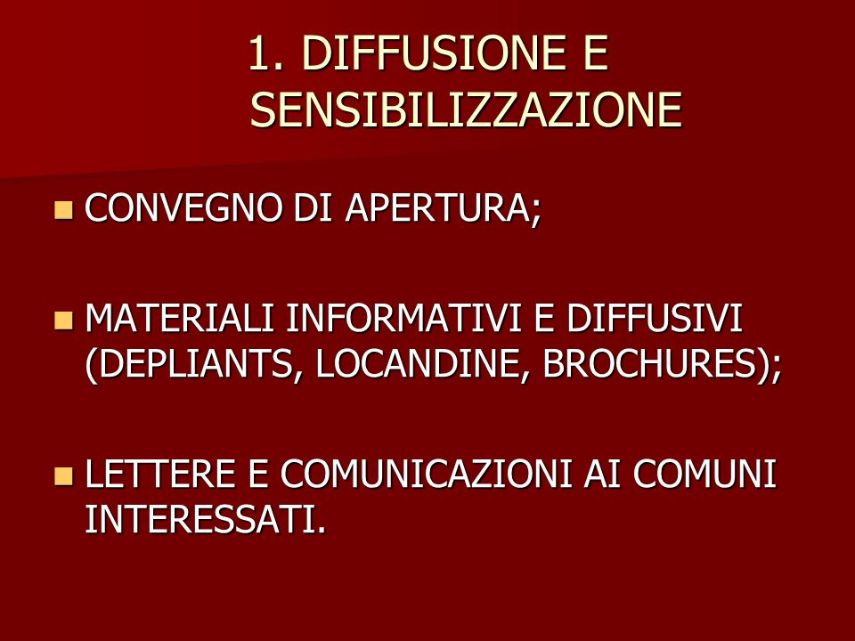 1. DIFFUSIONE E SENSIBILIZZAZIONE CONVEGNO DI APERTURA; CONVEGNO DI APERTURA; MATERIALI INFORMATIVI E DIFFUSIVI (DEPLIANTS, LOCANDINE, BROCHURES); MAT