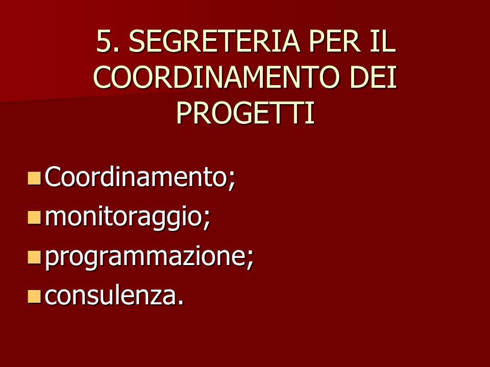 5. SEGRETERIA PER IL COORDINAMENTO DEI PROGETTI Coordinamento; monitoraggio; programmazione; consulenza.