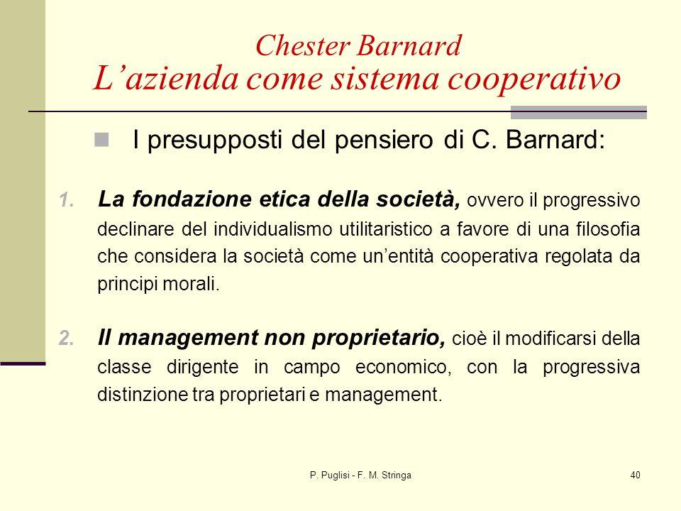 P. Puglisi - F. M. Stringa40 I presupposti del pensiero di C. Barnard: 1. La fondazione etica della società, ovvero il progressivo declinare del indiv