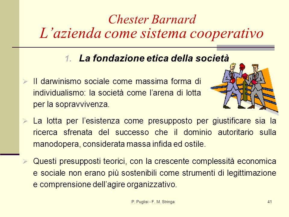 P. Puglisi - F. M. Stringa41 Chester Barnard Lazienda come sistema cooperativo 1. La fondazione etica della società La lotta per lesistenza come presu