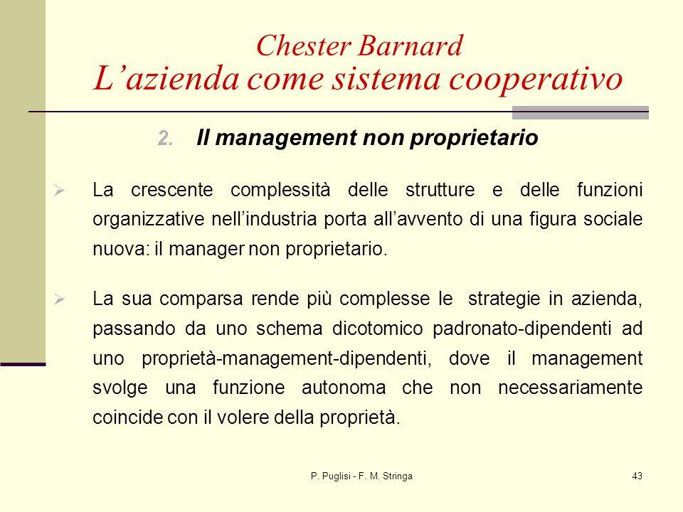 P. Puglisi - F. M. Stringa43 2. Il management non proprietario La crescente complessità delle strutture e delle funzioni organizzative nellindustria p