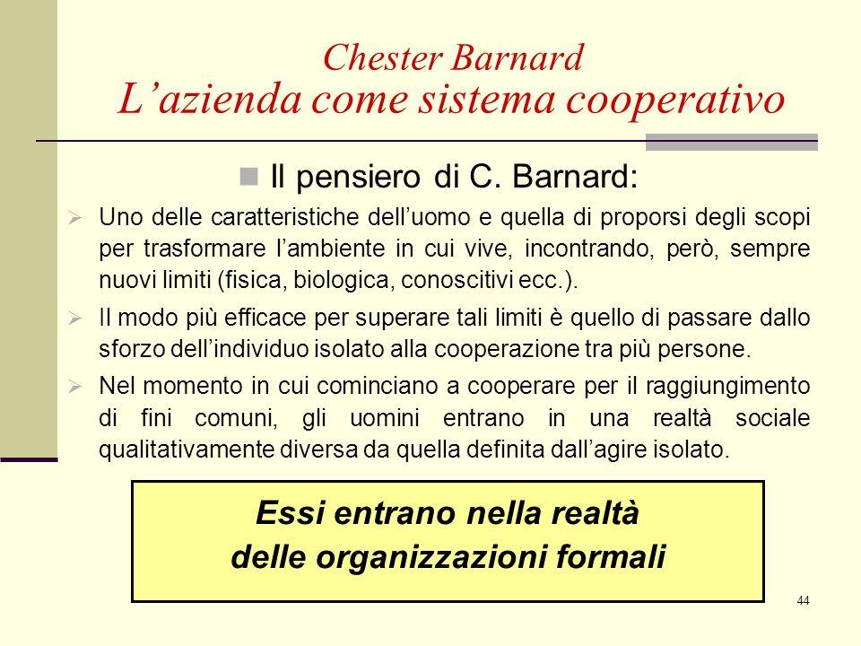 44 Il pensiero di C. Barnard: Uno delle caratteristiche delluomo e quella di proporsi degli scopi per trasformare lambiente in cui vive, incontrando,