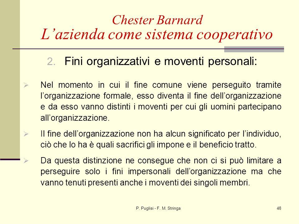 P. Puglisi - F. M. Stringa48 2. Fini organizzativi e moventi personali: Nel momento in cui il fine comune viene perseguito tramite lorganizzazione for