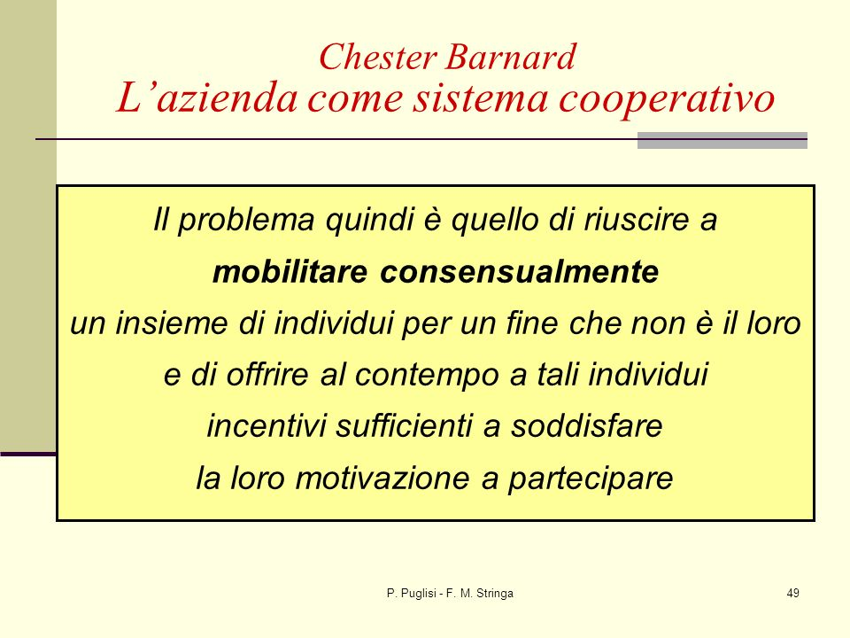 P. Puglisi - F. M. Stringa49 Il problema quindi è quello di riuscire a mobilitare consensualmente un insieme di individui per un fine che non è il lor