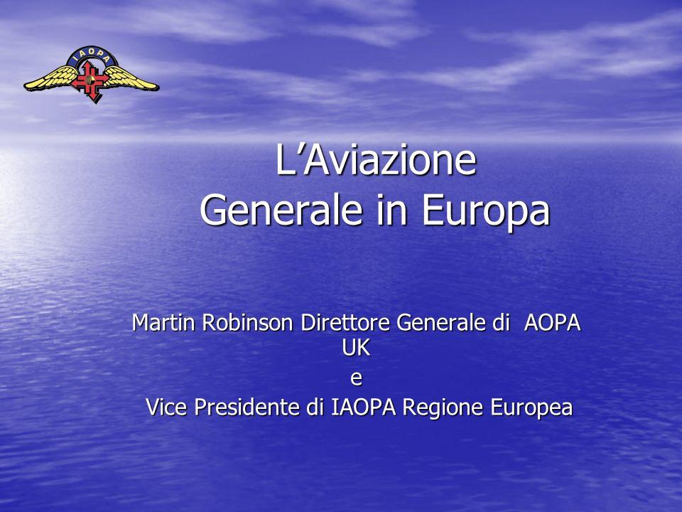 LAviazione Generale in Europa Martin Robinson Direttore Generale di AOPA UK e Vice Presidente di IAOPA Regione Europea Vice Presidente di IAOPA Regione Europea
