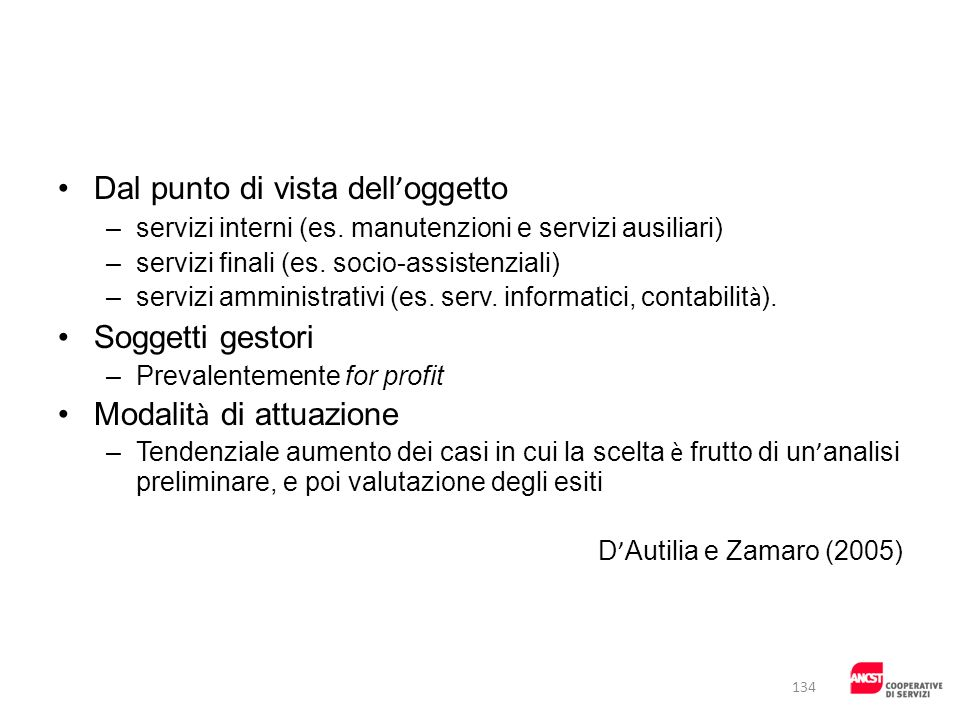 Dal punto di vista dell oggetto –servizi interni (es. manutenzioni e servizi ausiliari) –servizi finali (es. socio-assistenziali) –servizi amministrat
