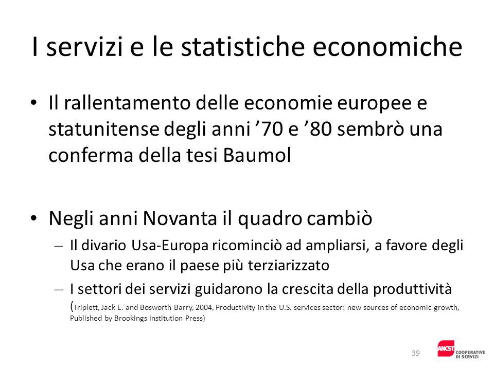 I servizi e le statistiche economiche Il rallentamento delle economie europee e statunitense degli anni 70 e 80 sembrò una conferma della tesi Baumol