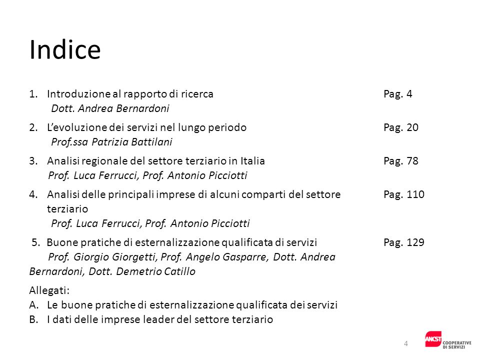Indice 1.Introduzione al rapporto di ricerca Dott. Andrea Bernardoni Pag. 4 2.Levoluzione dei servizi nel lungo periodo Prof.ssa Patrizia Battilani Pa