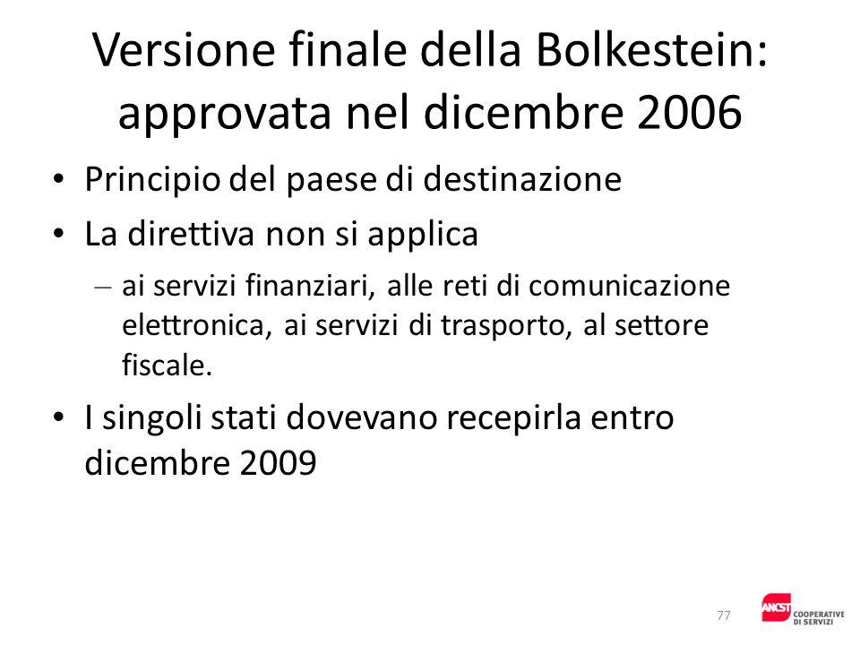 Versione finale della Bolkestein: approvata nel dicembre 2006 Principio del paese di destinazione La direttiva non si applica – ai servizi finanziari,