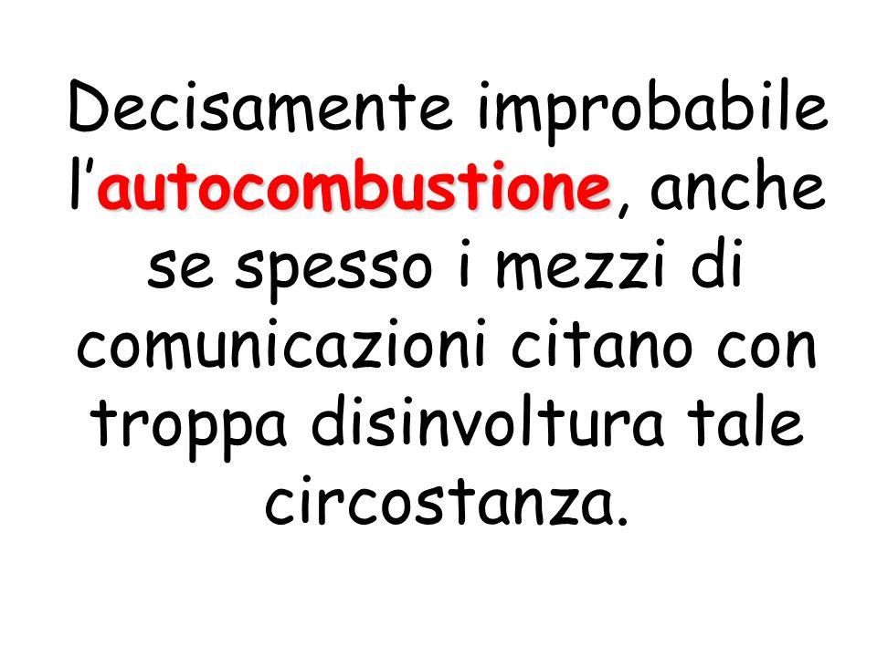 autocombustione Decisamente improbabile lautocombustione, anche se spesso i mezzi di comunicazioni citano con troppa disinvoltura tale circostanza.