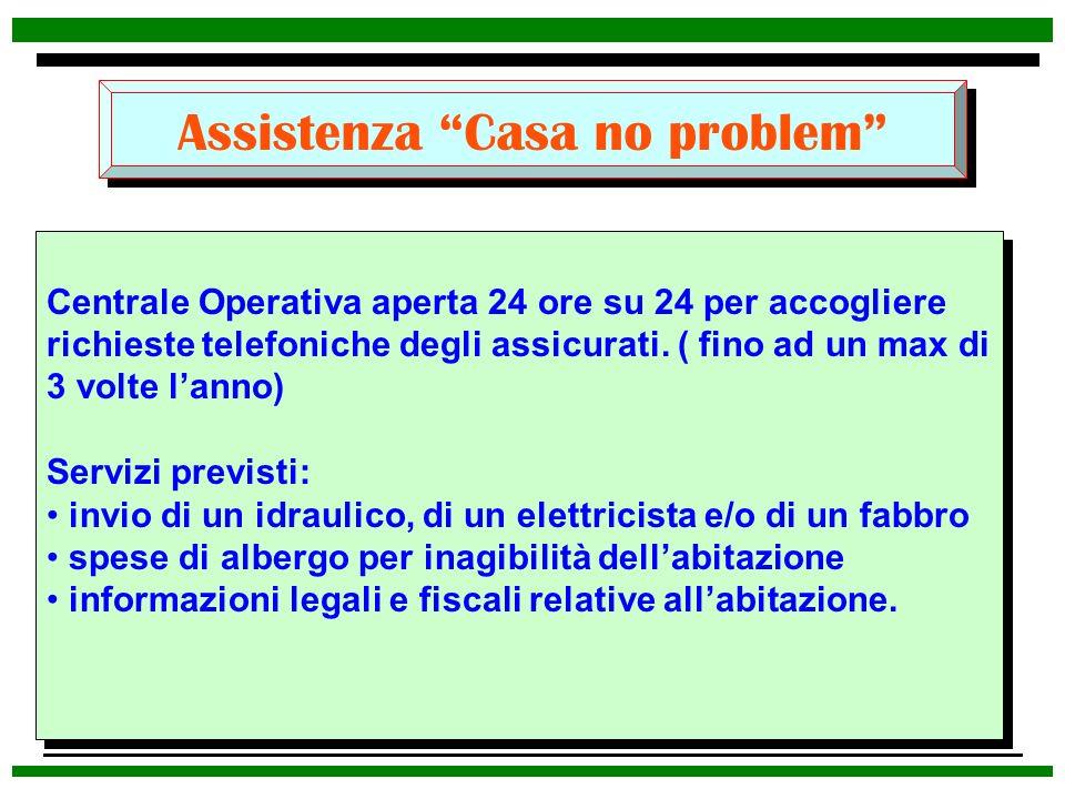 Assistenza Casa no problem Centrale Operativa aperta 24 ore su 24 per accogliere richieste telefoniche degli assicurati. ( fino ad un max di 3 volte l
