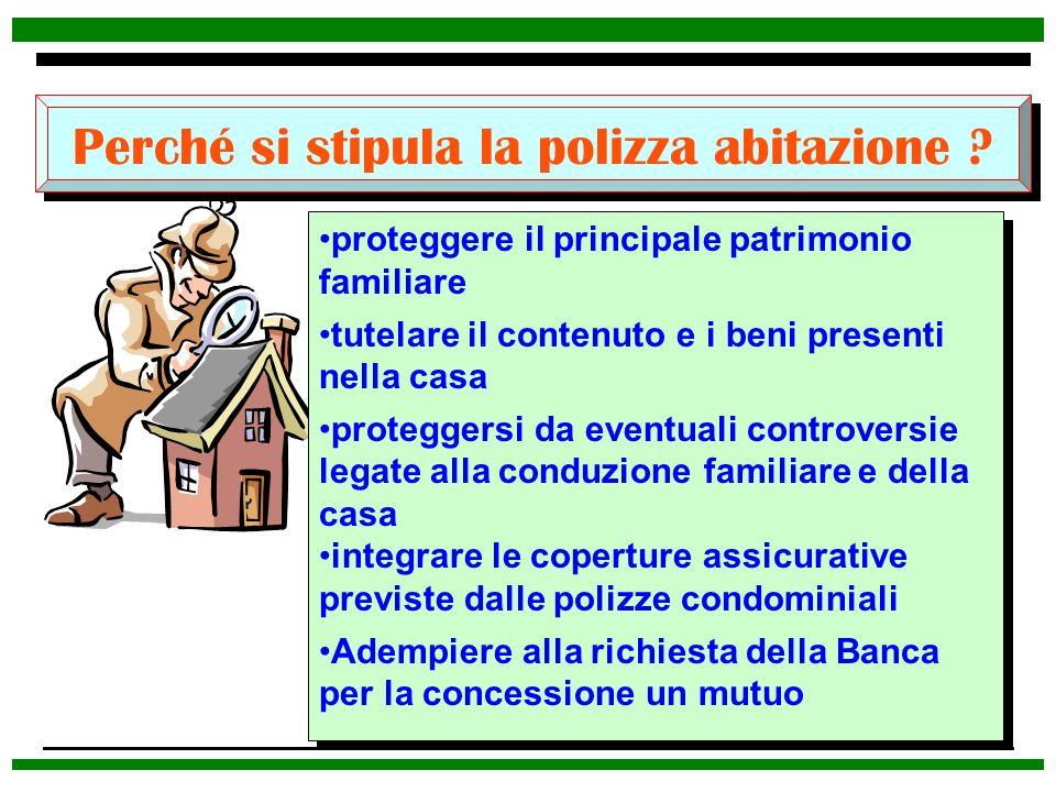 Perché si stipula la polizza abitazione ? proteggere il principale patrimonio familiare tutelare il contenuto e i beni presenti nella casa proteggersi