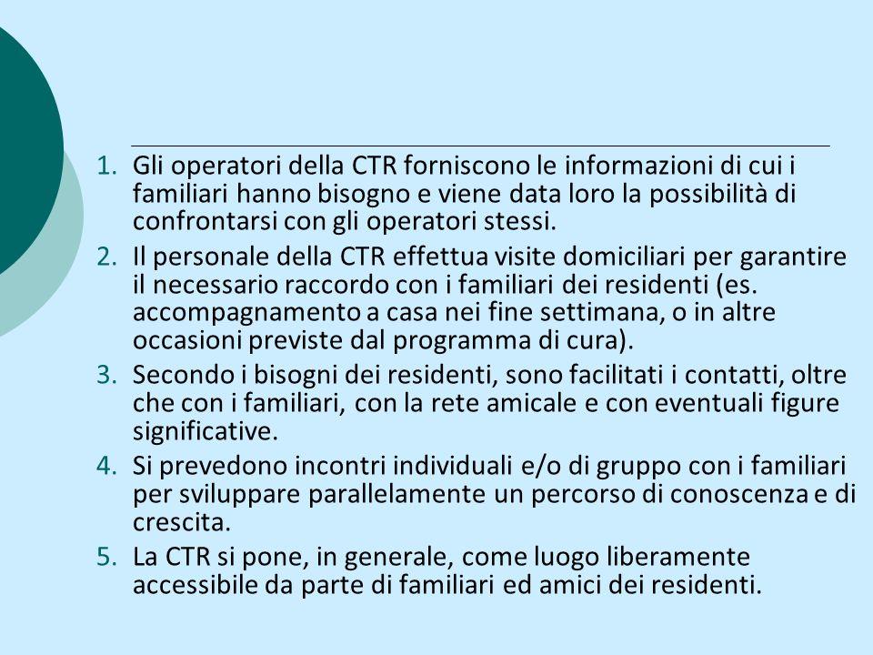 1.Gli operatori della CTR forniscono le informazioni di cui i familiari hanno bisogno e viene data loro la possibilità di confrontarsi con gli operatori stessi.
