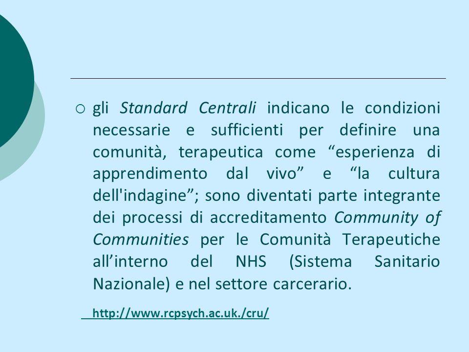 gli Standard Centrali indicano le condizioni necessarie e sufficienti per definire una comunità, terapeutica come esperienza di apprendimento dal vivo