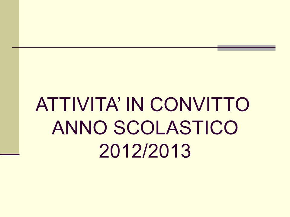 ATTIVITA IN CONVITTO ANNO SCOLASTICO 2012/2013