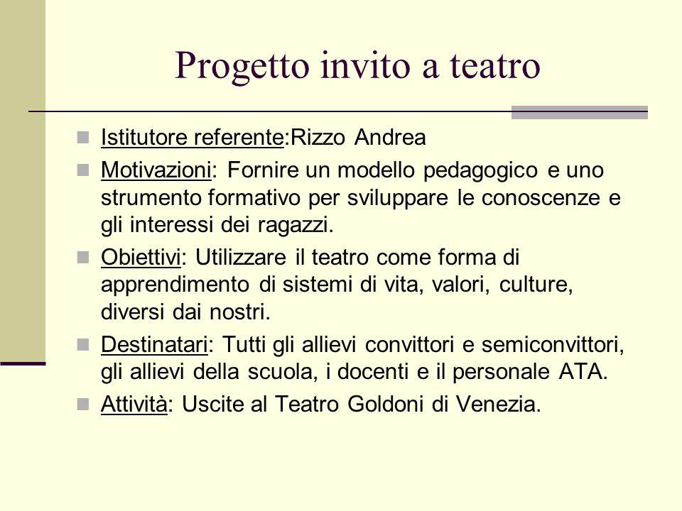 Progetto invito a teatro Istitutore referente:Rizzo Andrea Motivazioni: Fornire un modello pedagogico e uno strumento formativo per sviluppare le cono