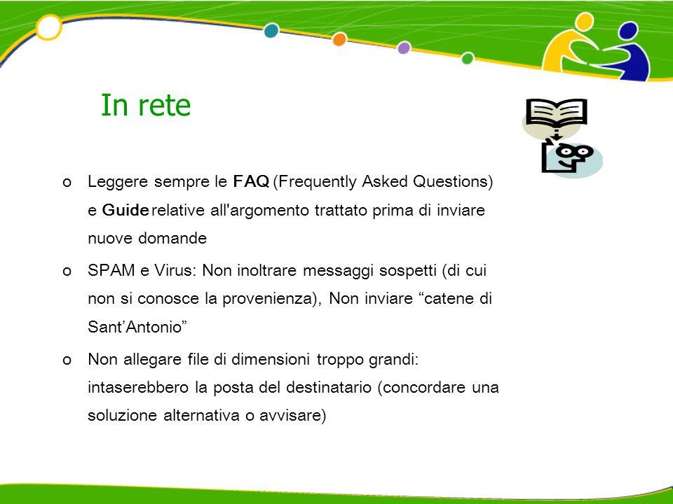In rete oLeggere sempre le FAQ (Frequently Asked Questions) e Guide relative all'argomento trattato prima di inviare nuove domande oSPAM e Virus: Non