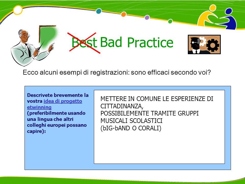Best Practice Ecco alcuni esempi di registrazioni: sono efficaci secondo voi? Descrivete brevemente la vostra idea di progetto etwinning (preferibilme