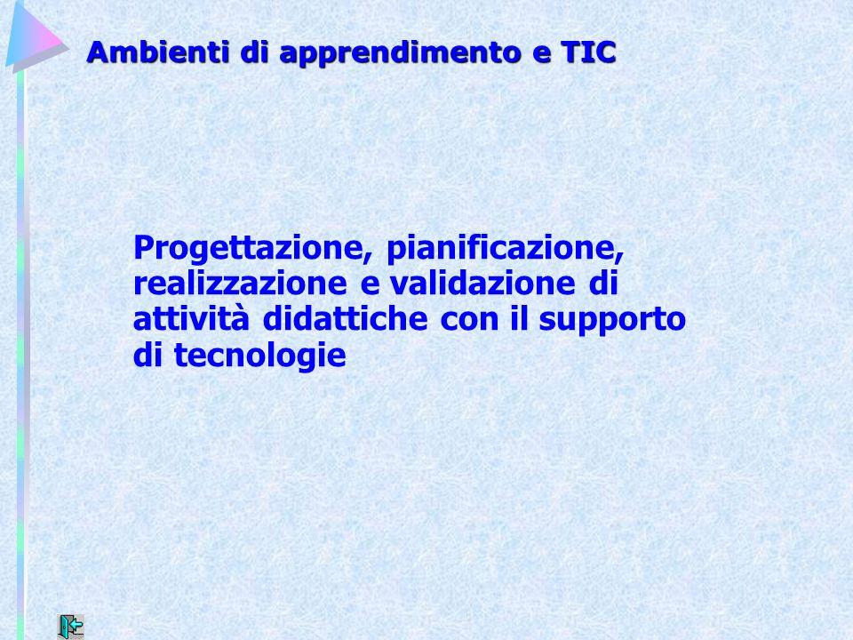 Ambienti di apprendimento e TIC Progettazione, pianificazione, realizzazione e validazione di attività didattiche con il supporto di tecnologie