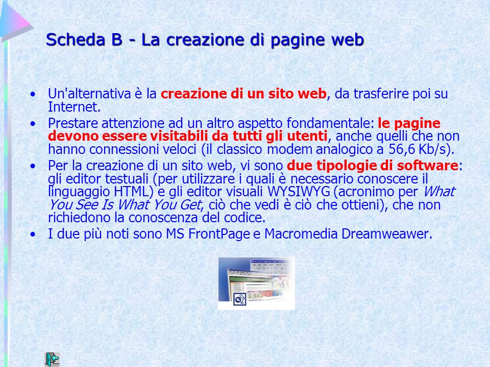 Scheda B - La creazione di pagine web Un'alternativa è la creazione di un sito web, da trasferire poi su Internet. Prestare attenzione ad un altro asp