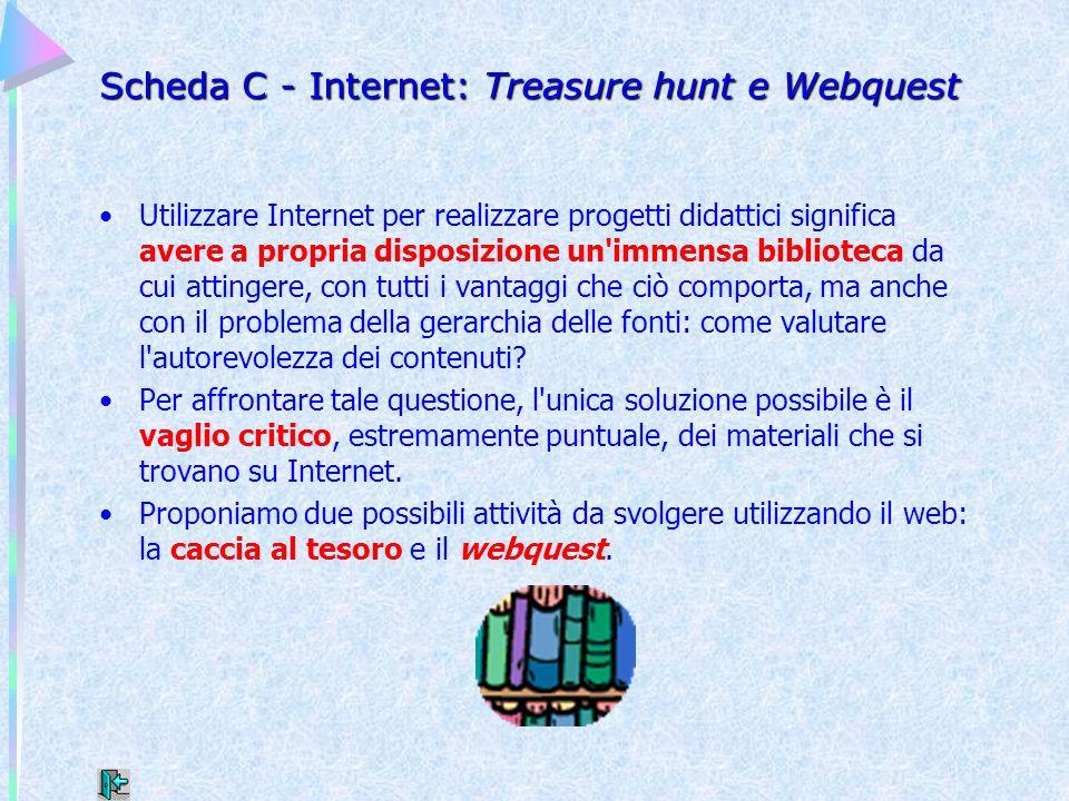 Scheda C - Internet: Treasure hunt e Webquest Utilizzare Internet per realizzare progetti didattici significa avere a propria disposizione un'immensa