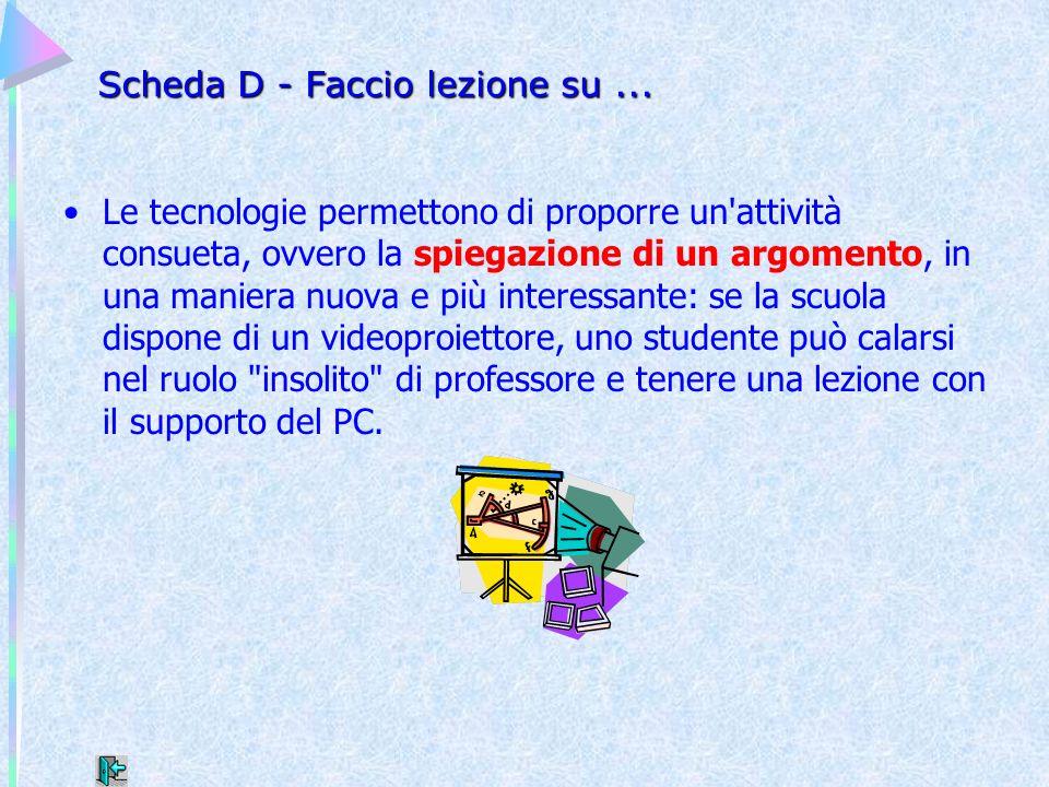 Scheda D - Faccio lezione su... Le tecnologie permettono di proporre un'attività consueta, ovvero la spiegazione di un argomento, in una maniera nuova