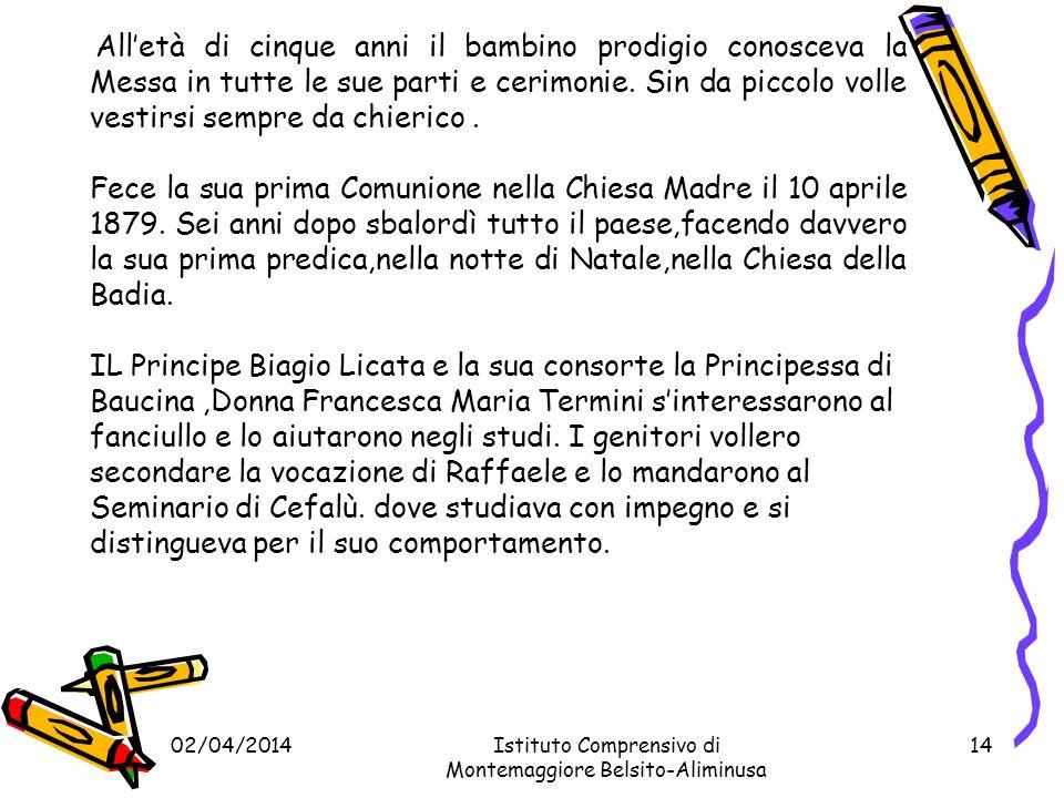 02/04/2014Istituto Comprensivo di Montemaggiore Belsito-Aliminusa 13 Raffaele Arrigo nacque a Montemaggiore Belsito il 21 Dicembre 1873,da Giuseppina Contarini e Giuseppe Arrigo.