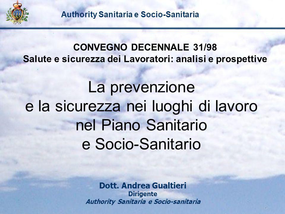 Authority Sanitaria e Socio-Sanitaria La prevenzione e la sicurezza nei luoghi di lavoro nel Piano Sanitario e Socio-Sanitario Dott. Andrea Gualtieri
