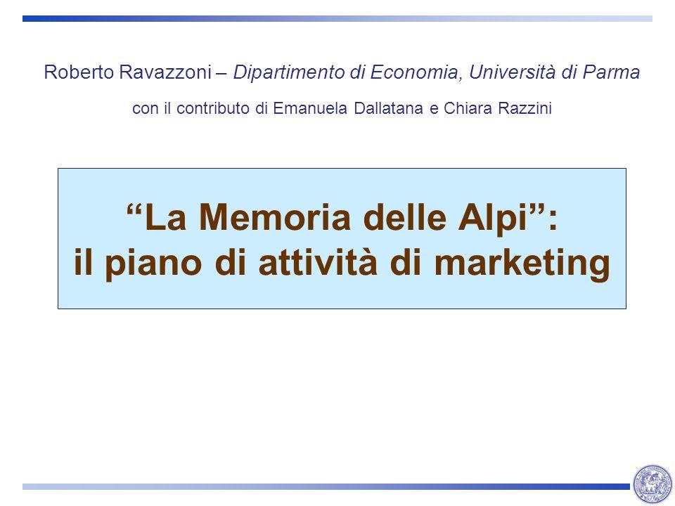 La Memoria delle Alpi: il piano di attività di marketing Roberto Ravazzoni – Dipartimento di Economia, Università di Parma con il contributo di Emanue
