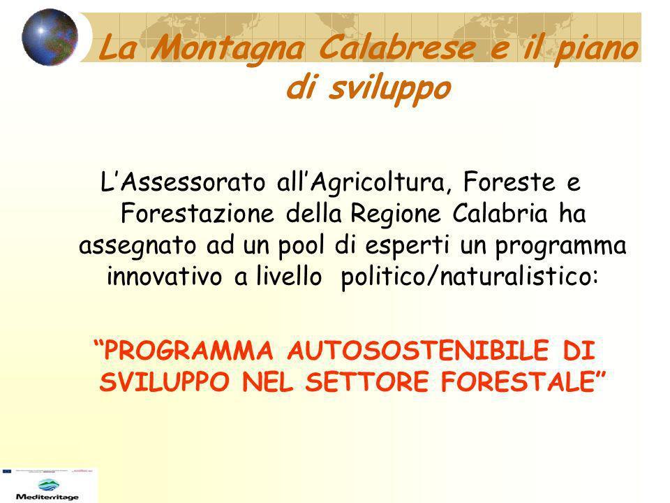 LAssessorato allAgricoltura, Foreste e Forestazione della Regione Calabria ha assegnato ad un pool di esperti un programma innovativo a livello politico/naturalistico: PROGRAMMA AUTOSOSTENIBILE DI SVILUPPO NEL SETTORE FORESTALE