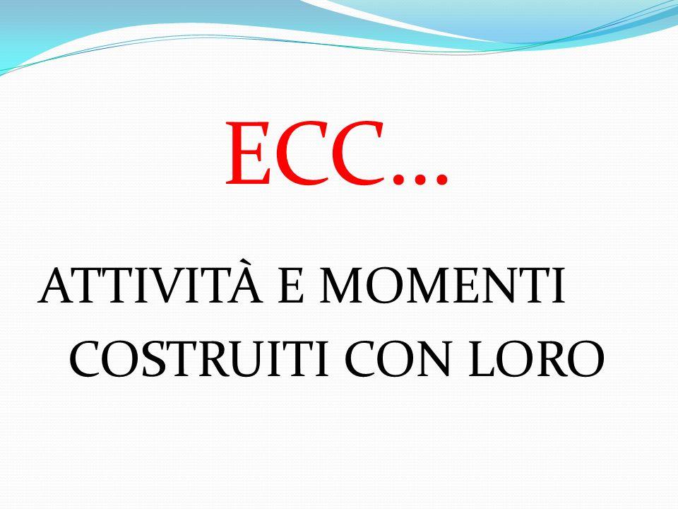 ECC… ATTIVITÀ E MOMENTI COSTRUITI CON LORO